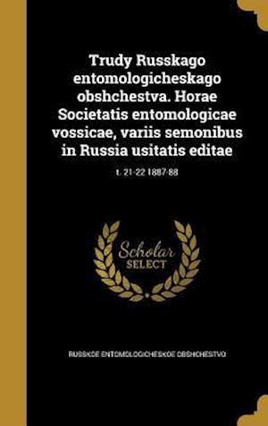 Bog, hardback Trudy Russkago Entomologicheskago Obshchestva. Horae Societatis Entomologicae Vossicae, Variis Semonibus in Russia Usitatis Editae; T. 21-22 1887-88