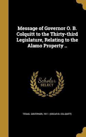 Bog, hardback Message of Governor O. B. Colquitt to the Thirty-Third Legislature, Relating to the Alamo Property ..