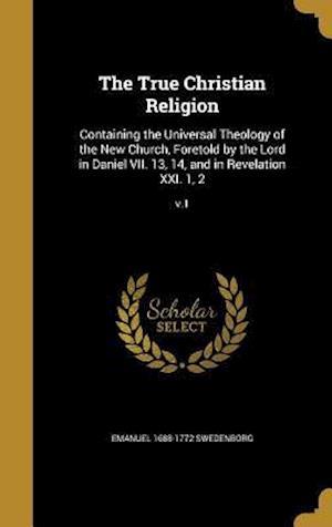 Bog, hardback The True Christian Religion af Emanuel 1688-1772 Swedenborg