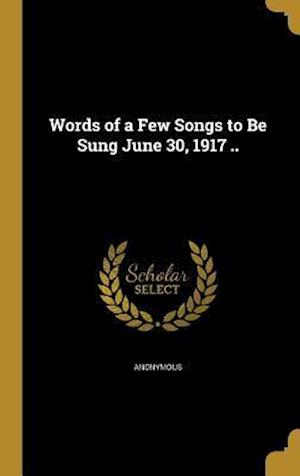 Bog, hardback Words of a Few Songs to Be Sung June 30, 1917 ..