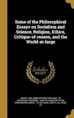 Some of the Philosophical Essays on Socialism and Science, Religion, Ethics, Critique-Of-Reason, and the World-At-Large af Joseph 1828-1888 Dietzgen