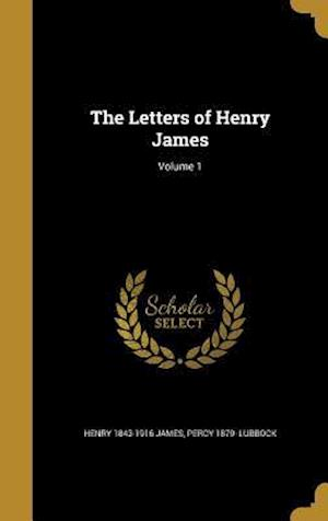 The Letters of Henry James; Volume 1 af Percy 1879- Lubbock, Henry 1843-1916 James