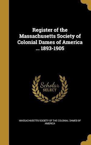 Bog, hardback Register of the Massachusetts Society of Colonial Dames of America ... 1893-1905