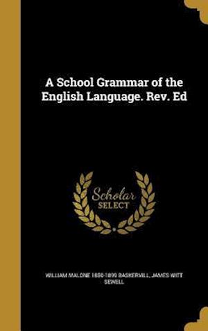 A School Grammar of the English Language. REV. Ed af James Witt Sewell, William Malone 1850-1899 Baskervill