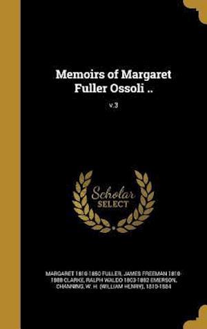 Memoirs of Margaret Fuller Ossoli ..; V.3 af James Freeman 1810-1888 Clarke, Margaret 1810-1850 Fuller, Ralph Waldo 1803-1882 Emerson