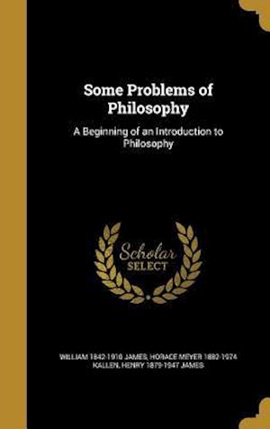 Some Problems of Philosophy af William 1842-1910 James, Henry 1879-1947 James, Horace Meyer 1882-1974 Kallen