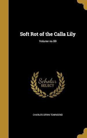 Soft Rot of the Calla Lily; Volume No.60 af Charles Orrin Townsend