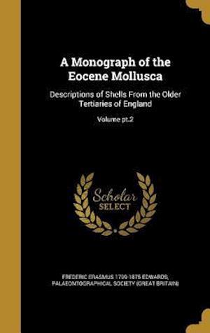 Bog, hardback A Monograph of the Eocene Mollusca af Frederic Erasmus 1799-1875 Edwards