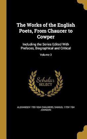 Bog, hardback The Works of the English Poets, from Chaucer to Cowper af Samuel 1709-1784 Johnson, Alexander 1759-1834 Chalmers
