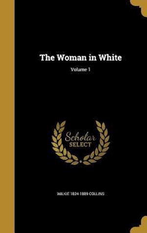 Bog, hardback The Woman in White; Volume 1 af Wilkie 1824-1889 Collins