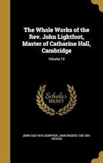 The Whole Works of the REV. John Lightfoot, Master of Catharine Hall, Cambridge; Volume 13 af John 1602-1675 Lightfoot, John Rogers 1782-1861 Pitman
