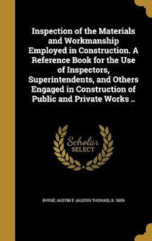 Bog, hardback Inspection of the Materials and Workmanship Employed in Construction. a Reference Book for the Use of Inspectors, Superintendents, and Others Engaged