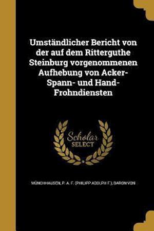 Bog, paperback Umstandlicher Bericht Von Der Auf Dem Ritterguthe Steinburg Vorgenommenen Aufhebung Von Acker-Spann- Und Hand-Frohndiensten