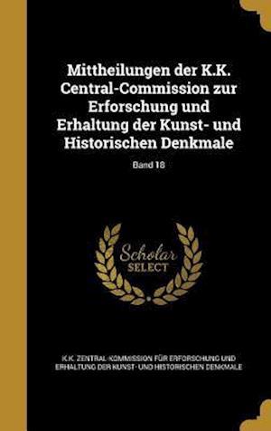 Bog, hardback Mittheilungen Der K.K. Central-Commission Zur Erforschung Und Erhaltung Der Kunst- Und Historischen Denkmale; Band 18