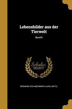 Lebensbilder Aus Der Tierwelt; Band 6 af Hermann 1870- Meerwarth, Karl Soffel
