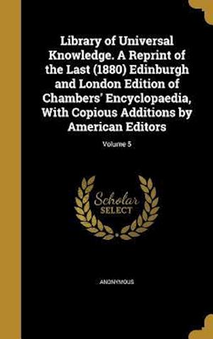 Bog, hardback Library of Universal Knowledge. a Reprint of the Last (1880) Edinburgh and London Edition of Chambers' Encyclopaedia, with Copious Additions by Americ