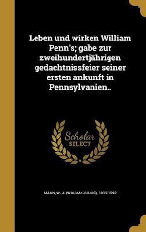 Bog, hardback Leben Und Wirken William Penn's; Gabe Zur Zweihundertjahrigen Gedachtnissfeier Seiner Ersten Ankunft in Pennsylvanien..