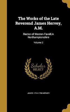 The Works of the Late Reverend James Hervey, A.M. af James 1714-1758 Hervey