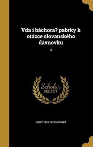 Bog, hardback Vda I Bachora? Pabrky K Otazce Slovanskeho Davnovku; 4 af Josef 1855-1928 Kuffner