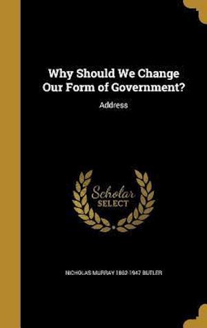 Bog, hardback Why Should We Change Our Form of Government? af Nicholas Murray 1862-1947 Butler