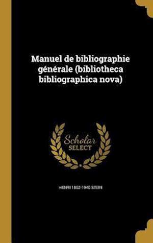 Bog, hardback Manuel de Bibliographie Generale (Bibliotheca Bibliographica Nova) af Henri 1862-1940 Stein