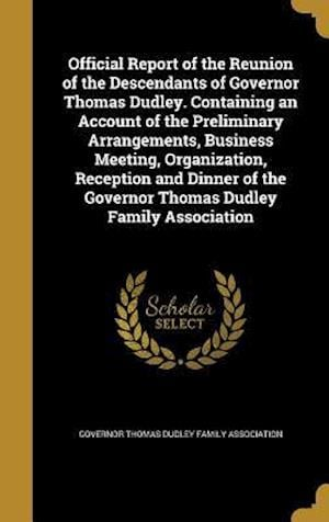 Bog, hardback Official Report of the Reunion of the Descendants of Governor Thomas Dudley. Containing an Account of the Preliminary Arrangements, Business Meeting,