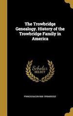 The Trowbridge Genealogy. History of the Trowbridge Family in America af Francis Bacon 1866- Trowbridge