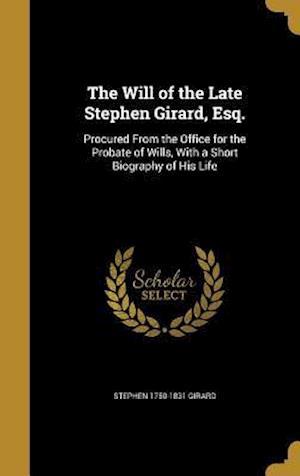 Bog, hardback The Will of the Late Stephen Girard, Esq. af Stephen 1750-1831 Girard