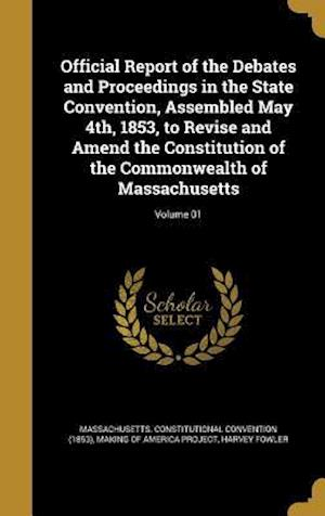 Bog, hardback Official Report of the Debates and Proceedings in the State Convention, Assembled May 4th, 1853, to Revise and Amend the Constitution of the Commonwea af Harvey Fowler