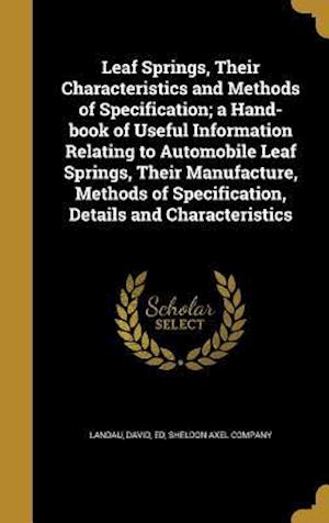 Bog, hardback Leaf Springs, Their Characteristics and Methods of Specification; A Hand-Book of Useful Information Relating to Automobile Leaf Springs, Their Manufac