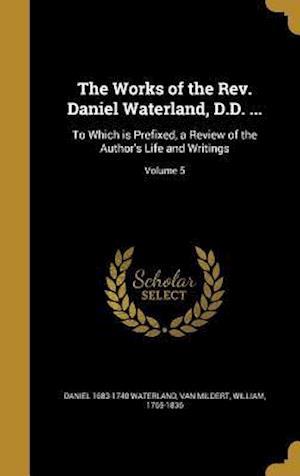 The Works of the REV. Daniel Waterland, D.D. ... af Daniel 1683-1740 Waterland