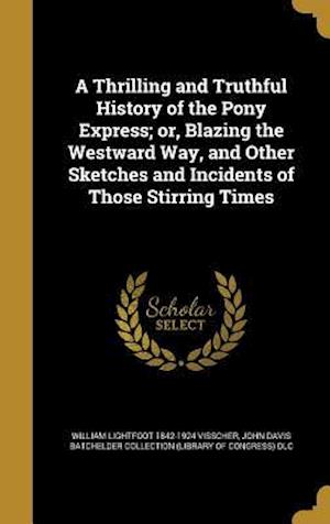 Bog, hardback A Thrilling and Truthful History of the Pony Express; Or, Blazing the Westward Way, and Other Sketches and Incidents of Those Stirring Times af William Lightfoot 1842-1924 Visscher