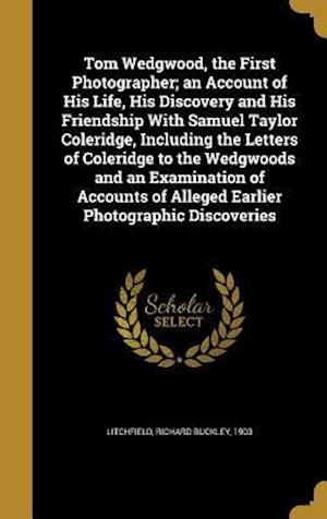 Bog, hardback Tom Wedgwood, the First Photographer; An Account of His Life, His Discovery and His Friendship with Samuel Taylor Coleridge, Including the Letters of