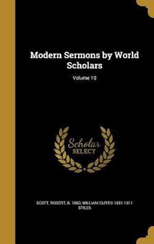 Modern Sermons by World Scholars; Volume 10 af William Curtis 1851-1911 Stiles