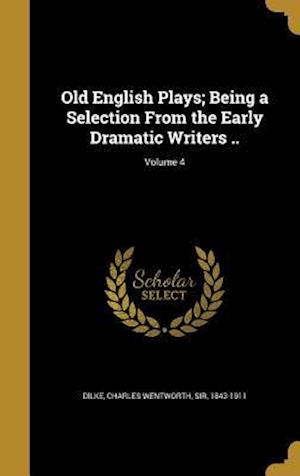 Bog, hardback Old English Plays; Being a Selection from the Early Dramatic Writers ..; Volume 4