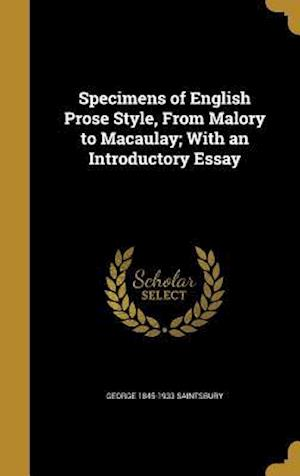 Bog, hardback Specimens of English Prose Style, from Malory to Macaulay; With an Introductory Essay af George 1845-1933 Saintsbury
