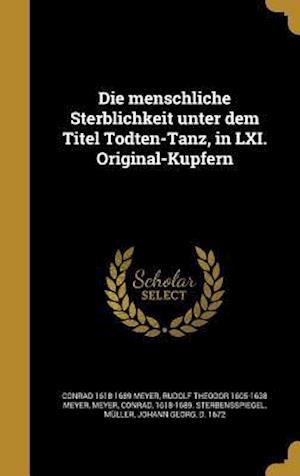 Die Menschliche Sterblichkeit Unter Dem Titel Todten-Tanz, in LXI. Original-Kupfern af Conrad 1618-1689 Meyer, Rudolf Theodor 1605-1638 Meyer