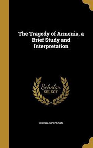 Bog, hardback The Tragedy of Armenia, a Brief Study and Interpretation af Bertha S. Papazian