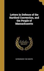 Letters in Defence of the Hartford Convention, and the People of Massachusetts af Harrison Gray 1765-1848 Otis