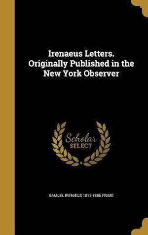 Irenaeus Letters. Originally Published in the New York Observer af Samuel Irenaeus 1812-1885 Prime