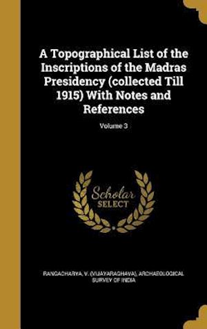 Bog, hardback A Topographical List of the Inscriptions of the Madras Presidency (Collected Till 1915) with Notes and References; Volume 3