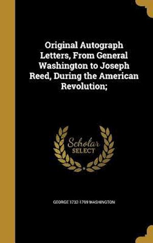 Bog, hardback Original Autograph Letters, from General Washington to Joseph Reed, During the American Revolution; af George 1732-1799 Washington