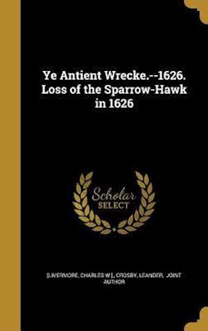 Bog, hardback Ye Antient Wrecke.--1626. Loss of the Sparrow-Hawk in 1626