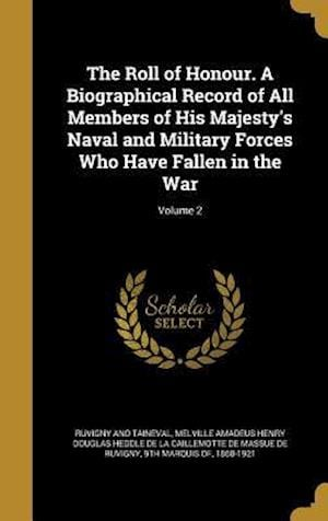 Bog, hardback The Roll of Honour. a Biographical Record of All Members of His Majesty's Naval and Military Forces Who Have Fallen in the War; Volume 2