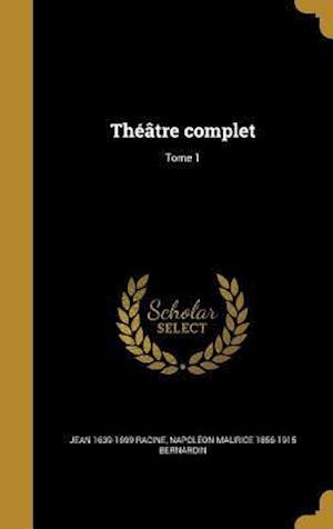 Bog, hardback Theatre Complet; Tome 1 af Jean 1639-1699 Racine, Napoleon Maurice 1856-1915 Bernardin