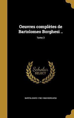 Oeuvres Completes de Bartolomeo Borghesi ..; Tome 3 af Bartolomeo 1782-1860 Borghesi