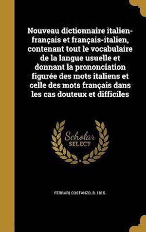 Bog, hardback Nouveau Dictionnaire Italien-Francais Et Francais-Italien, Contenant Tout Le Vocabulaire de La Langue Usuelle Et Donnant La Prononciation Figuree Des