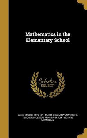 Bog, hardback Mathematics in the Elementary School af Frank Morton 1862-1936 McMurray, David Eugene 1860-1944 Smith