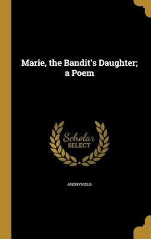 Bog, hardback Marie, the Bandit's Daughter; A Poem