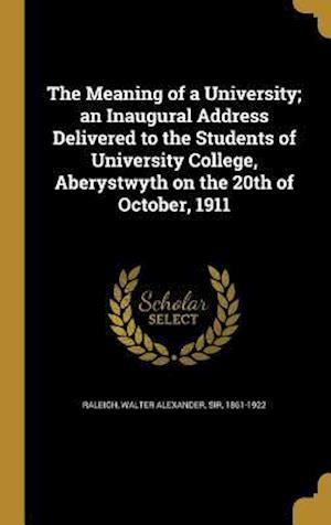 Bog, hardback The Meaning of a University; An Inaugural Address Delivered to the Students of University College, Aberystwyth on the 20th of October, 1911